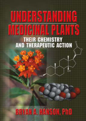 Understanding Medicinal Plants: Their Chemistry and Therapeutic Action (Hardback)