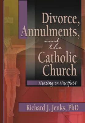 Divorce, Annulments, and the Catholic Church: Healing or Hurtful? (Paperback)