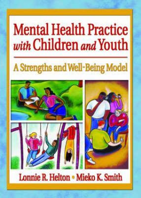 Mental Health Practice with Children and Youth: A Strengths and Well-Being Model (Hardback)