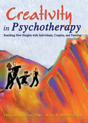 Creativity in Psychotherapy: Reaching New Heights with Individuals, Couples, and Families (Hardback)