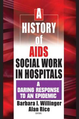 A History of AIDS Social Work in Hospitals: A Daring Response to an Epidemic (Paperback)