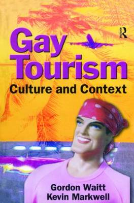 Gay Tourism: Culture and Context (Hardback)