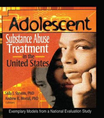 Adolescent Substance Abuse Treatment in the United States: Exemplary Models from a National Evaluation Study (Hardback)