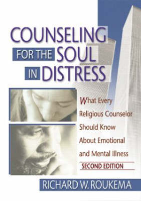 Counseling for the Soul in Distress: What Every Religious Counselor Should Know About Emotional and Mental Illness, Second Edition (Hardback)