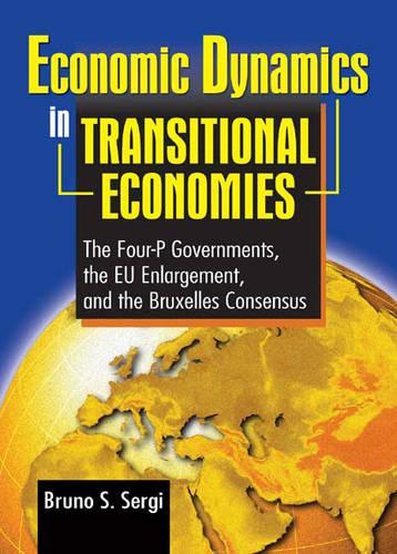 Economic Dynamics in Transitional Economies: The Four-P Governments, the EU Enlargement, and the Bruxelles Consensus (Hardback)
