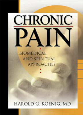 Chronic Pain: Biomedical and Spiritual Approaches (Paperback)