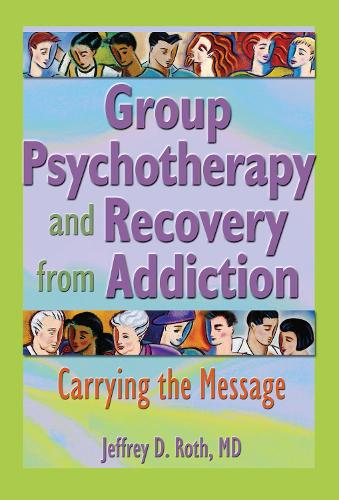 Group Psychotherapy and Recovery from Addiction: Carrying the Message (Hardback)