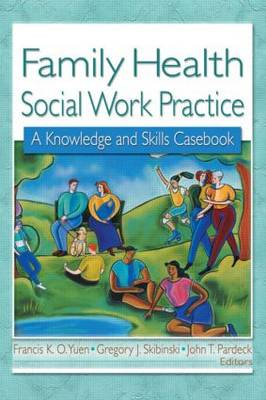 Family Health Social Work Practice: A Knowledge and Skills Casebook (Paperback)