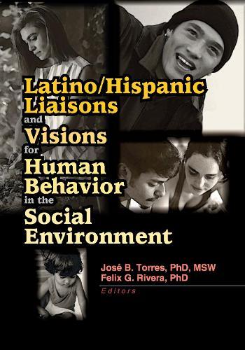 Latino/Hispanic Liaisons and Visions for Human Behavior in the Social Environment (Hardback)