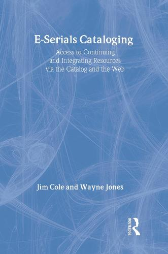 E-Serials Cataloging: Access to Continuing and Integrating Resources via the Catalog and the Web (Paperback)