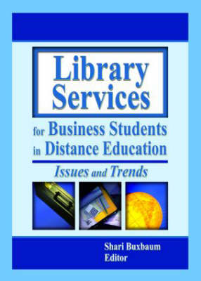 Library Services for Business Students in Distance Education: Issues and Trends (Hardback)