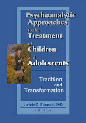 Psychoanalytic Approaches to the Treatment of Children and Adolescents: Tradition and Transformation (Paperback)