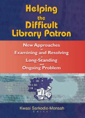 Helping the Difficult Library Patron: New Approaches to Examining and Resolving a Long-Standing and Ongoing Problem (Hardback)