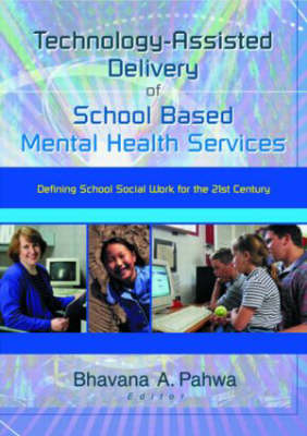 Technology-Assisted Delivery of School Based Mental Health Services: Defining School Social Work for the 21st Century (Hardback)