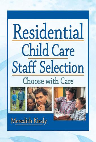 Residential Child Care Staff Selection: Choose with Care (Hardback)