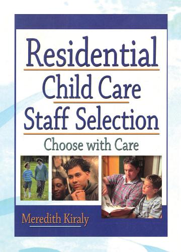 Residential Child Care Staff Selection: Choose with Care (Paperback)