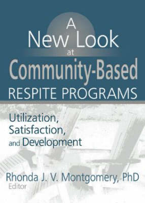 A New Look at Community-Based Respite Programs: Utilization, Satisfaction, and Development (Paperback)