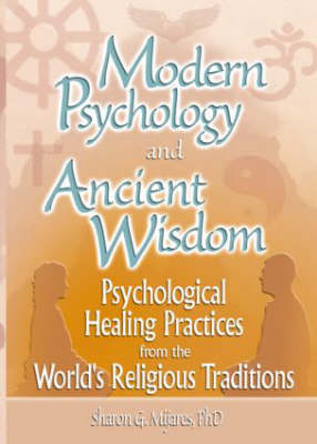 Modern Psychology and Ancient Wisdom: Psychological Healing Practices from the World's Religious Traditions (Hardback)