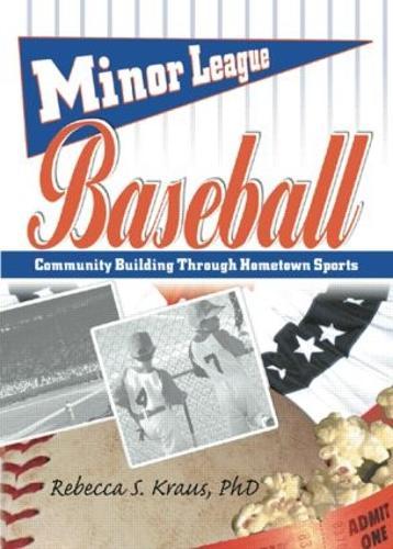Minor League Baseball: Community Building Through Hometown Sports (Hardback)