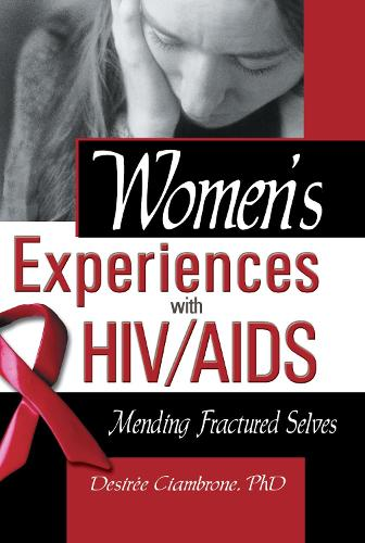 Women's Experiences with HIV/AIDS: Mending Fractured Selves (Hardback)