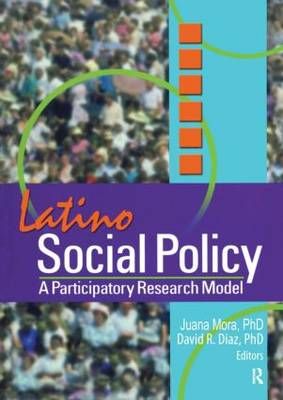Latino Social Policy: A Participatory Research Model (Hardback)