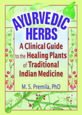 Ayurvedic Herbs: A Clinical Guide to the Healing Plants of Traditional Indian Medicine (Hardback)