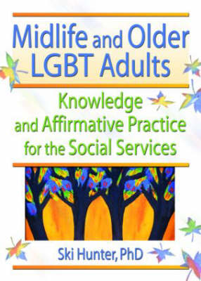 Midlife and Older LGBT Adults: Knowledge and Affirmative Practice for the Social Services (Paperback)