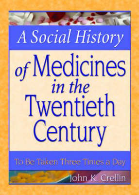 A Social History of Medicines in the Twentieth Century: To Be Taken Three Times a Day (Paperback)