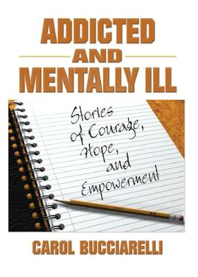 Addicted and Mentally Ill: Stories of Courage, Hope, and Empowerment (Hardback)