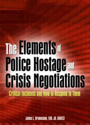 The Elements of Police Hostage and Crisis Negotiations: Critical Incidents and How to Respond to Them (Paperback)