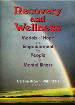 Recovery and Wellness: Models of Hope and Empowerment for People with Mental Illness (Paperback)