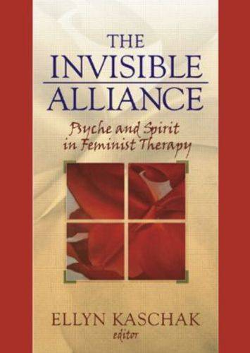 The Invisible Alliance: Psyche and Spirit in Feminist Therapy (Hardback)