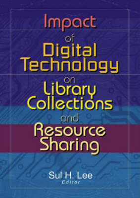 Impact of Digital Technology on Library Collections and Resource Sharing (Hardback)