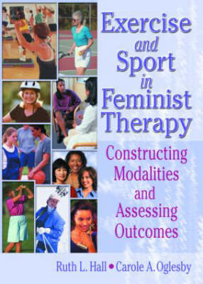 Exercise and Sport in Feminist Therapy: Constructing Modalities and Assessing Outcomes (Hardback)