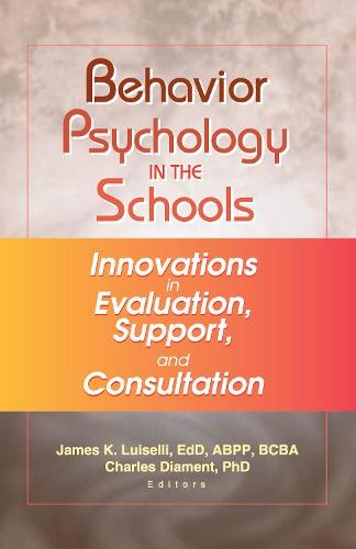 Behavior Psychology in the Schools: Innovations in Evaluation, Support, and Consultation (Hardback)
