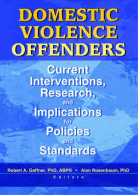 Domestic Violence Offenders: Current Interventions, Research, and Implications for Policies and Standards (Hardback)