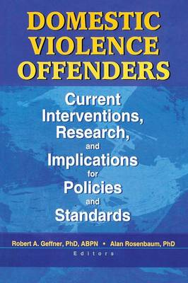 Domestic Violence Offenders: Current Interventions, Research, and Implications for Policies and Standards (Paperback)