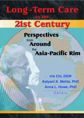 Long-Term Care in the 21st Century: Perspectives from Around the Asia-Pacific Rim (Hardback)