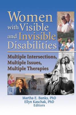 Women with Visible and Invisible Disabilities: Multiple Intersections, Multiple Issues, Multiple Therapies (Paperback)
