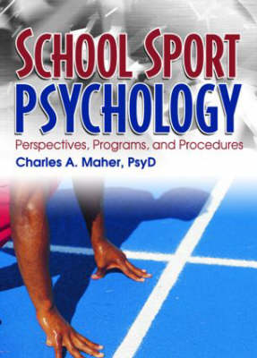 School Sport Psychology: Perspectives, Programs, and Procedures (Hardback)