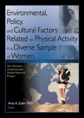 Environmental, Policy, and Cultural Factors Related to Physical Activity in a Diverse Sample of Wome: The Women's Cardiovascular Health Network Project (Paperback)