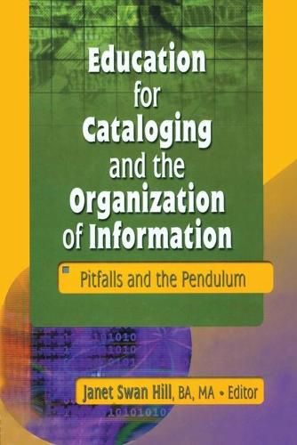 Education for Cataloging and the Organization of Information: Pitfalls and the Pendulum (Paperback)