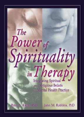 The Power of Spirituality in Therapy: Integrating Spiritual and Religious Beliefs in Mental Health Practice (Paperback)