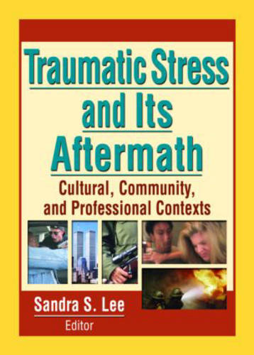 Traumatic Stress and Its Aftermath: Cultural, Community, and Professional Contexts (Hardback)
