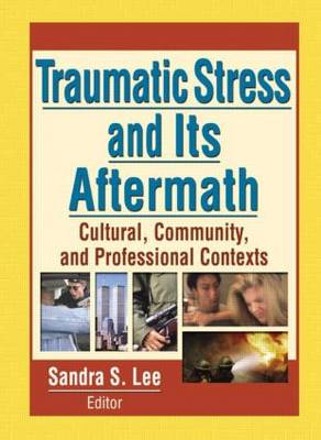Traumatic Stress and Its Aftermath: Cultural, Community, and Professional Contexts (Paperback)