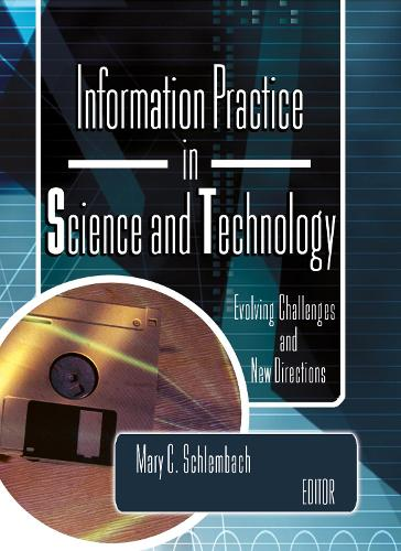 Information Practice in Science and Technology: Evolving Challenges and New Directions (Hardback)