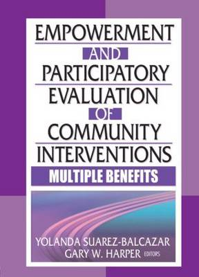 Empowerment and Participatory Evaluation of Community Interventions: Multiple Benefits (Paperback)