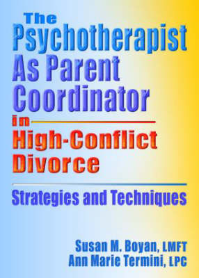 The Psychotherapist as Parent Coordinator in High-Conflict Divorce: Strategies and Techniques (Paperback)