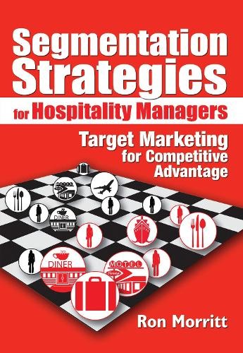 Segmentation Strategies for Hospitality Managers: Target Marketing for Competitive Advantage (Paperback)