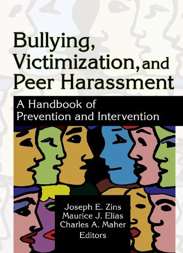 Bullying, Victimization, and Peer Harassment: A Handbook of Prevention and Intervention (Hardback)